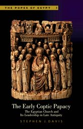 The Early Coptic PapacyThe Egyptian Church and Its Leadership in Late Antiquity